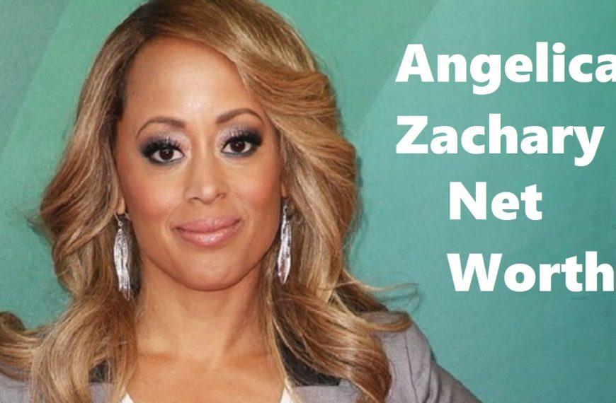 Angelica Zachary Net Worth ( Bio and Pic )